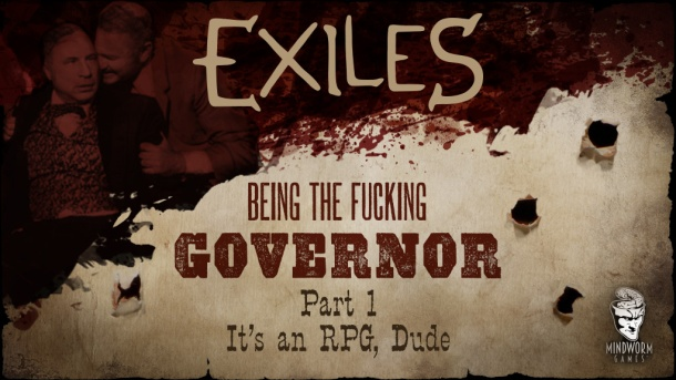 mwg-website-blog-exiles-being-the-fucking-governor-p1-its-an-rpg-dude