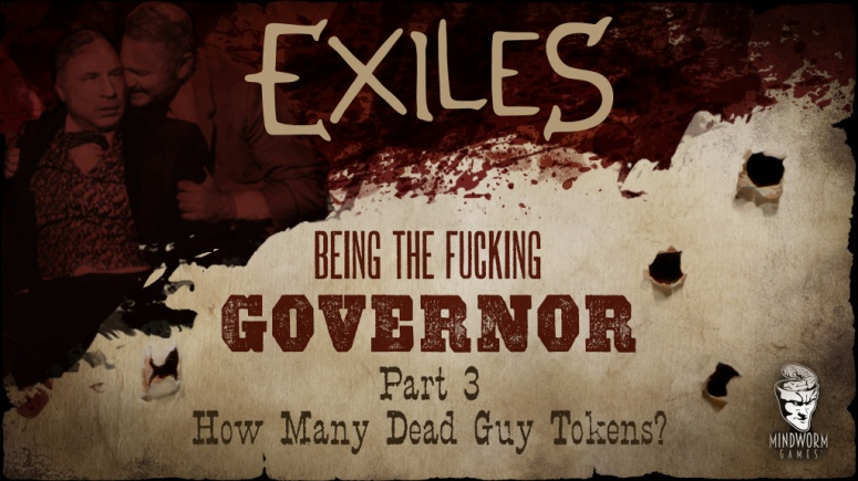 mwg-website-blog-exiles-being-the-fucking-governor-p3-how-many-dead-guy-tokens